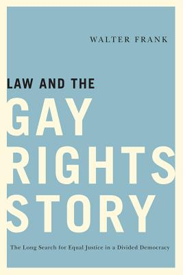 Law and the Gay Rights Story By Frank, Walter