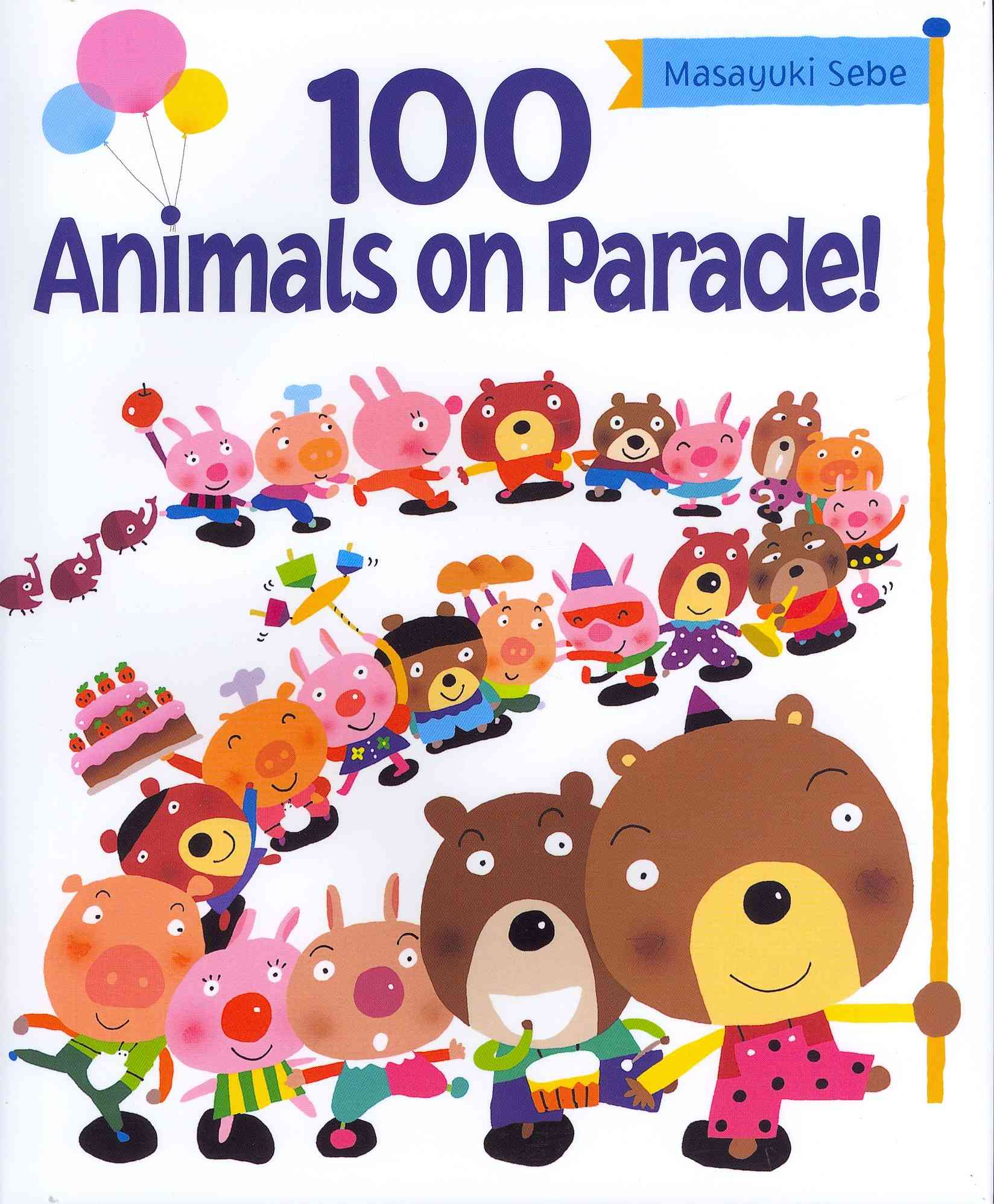 100 Animals on Parade! By Sebe, Masayuki/ Sebe, Masayuki (ILT)